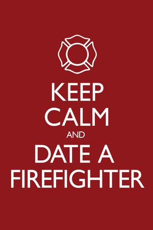 Keep Calm and Date a Firefighter