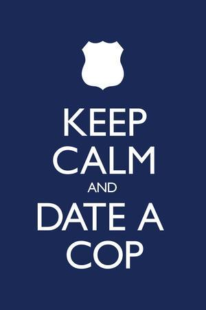 Keep Calm and Date a Cop