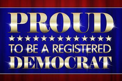 Proud to Be a Registered Democrat Political Poster