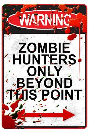 Warning Zombie Hunters Only Beyond This Point