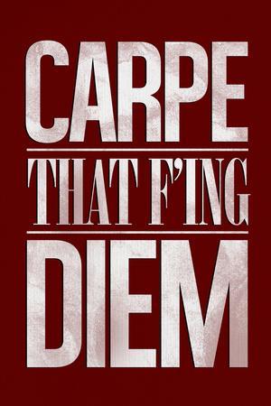 Carpe That F'ing Diem