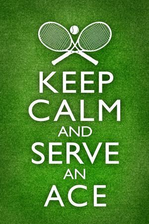 Keep Calm and Serve an Ace Tennis