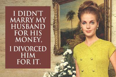 I Didn't Marry My Husband for His Money I Divorced Him For It Funny Art Poster Print