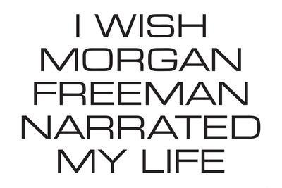 I Wish Morgan Freeman Narrated My Life Funny Poster