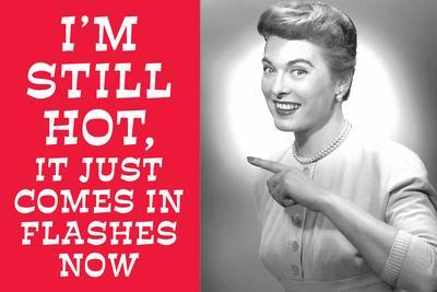 I'm Still Hot It Just Comes in Flashes Now Funny Poster