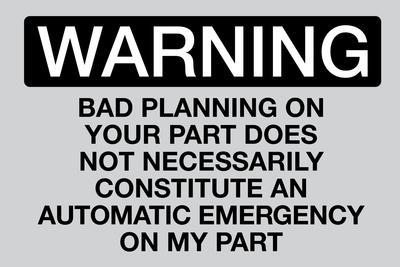 Your Bad Planning Is Not My Emergency Sign Poster