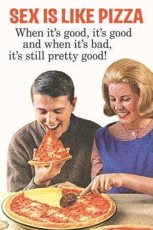Sex Is Like Pizza Pretty Good When Bad Funny Poster