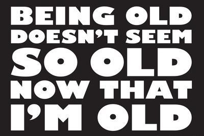 Being Old Doesn't Seem So Old Now Than I Am Funny Poster