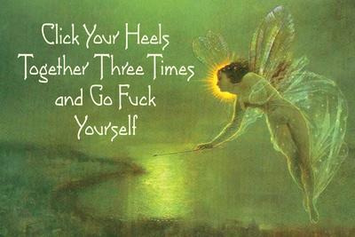 Click Your Heels Together And Go Fuck Yourself Fairy Funny Poster