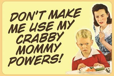 Don't Make Me Use My Crabby Mommy Powers Funny Poster Print