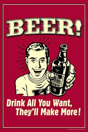 Beer Drink All You Want They Make More Funny Retro Poster