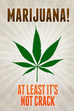 Marijuana At Least It's Not Crack College Print Poster