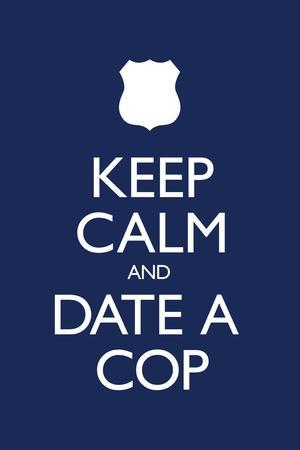 Keep Calm and Date a Cop Poster