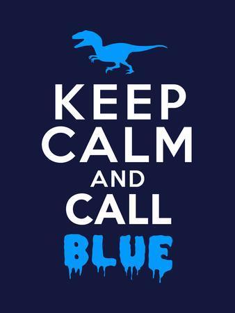 Keep Calm and Call Blue - Jurassic Raptor