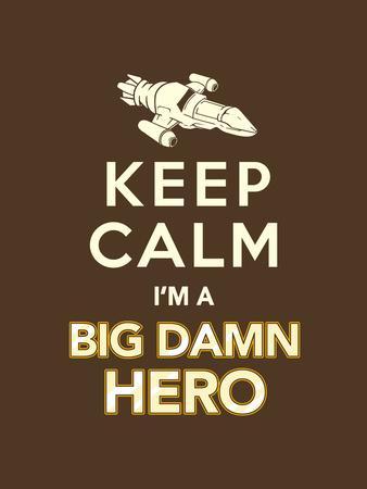 Keep Calm, I'm a Big Damn Hero - Firefly Quote
