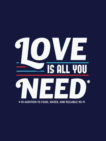 Love is All You Need - Funny Slogan