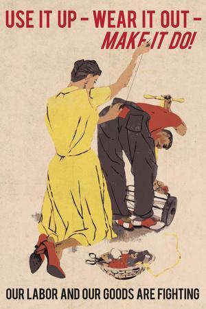 Use It Up, Wear It Out, Make It Do (World War II Slogan) Vintage