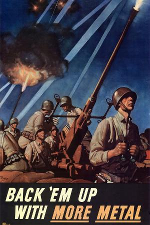 Back Em Up with More Metal - WWII War Propaganda