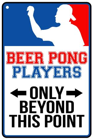Beer Pong Players Only Beyond This Point Sign