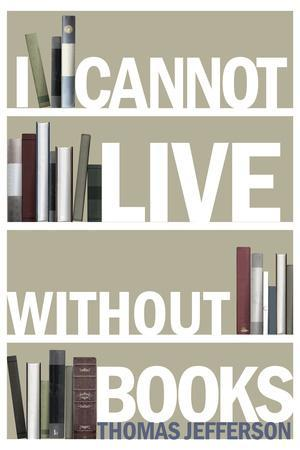 I Cannot Live Without Books Thomas Jefferson Quote