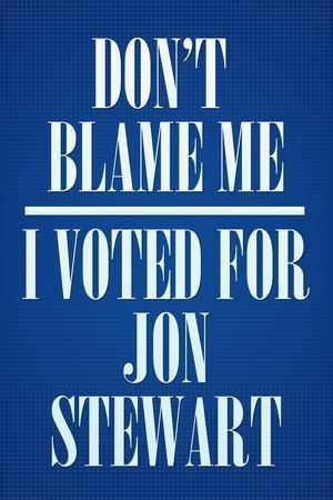 I Voted For Jon Stewart Political