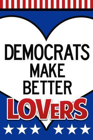 Democrats Make Better Lovers