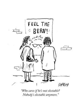 """Who cares if he's not electable? Nobody's electable anymore."" - Cartoon"