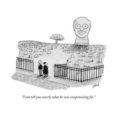 """""""I can tell you exactly what he was compensating for."""" - New Yorker Cartoon"""