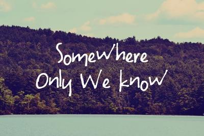 Somewhere Only We Know I