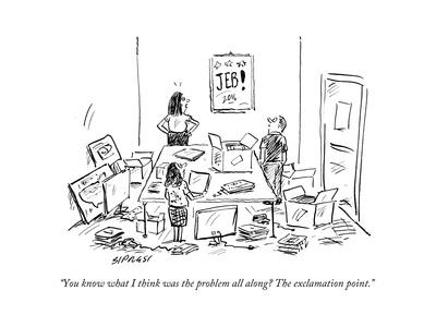 """""""You know what I think was the problem all along? The exclamation point."""" - Cartoon"""
