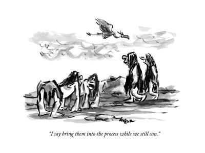 """""""I say bring them into the process while we still can."""" - New Yorker Cartoon"""