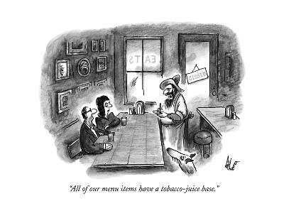"""""""All of our menu items have a tobacco-juice base."""" - New Yorker Cartoon"""