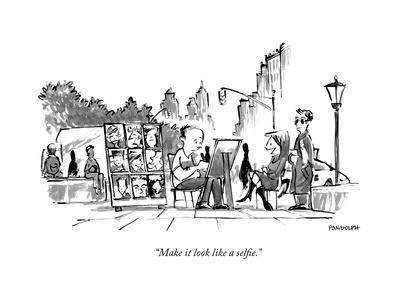 """""""Make it look like a selfie."""" - New Yorker Cartoon"""