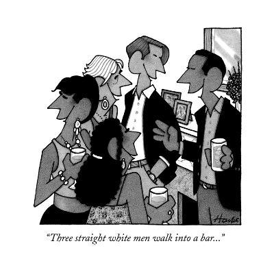 """Three straight white men walk into a bar..."" - New Yorker Cartoon"