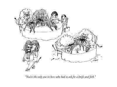 """You're the only one in here who had to ask for a knife and fork."" - New Yorker Cartoon"