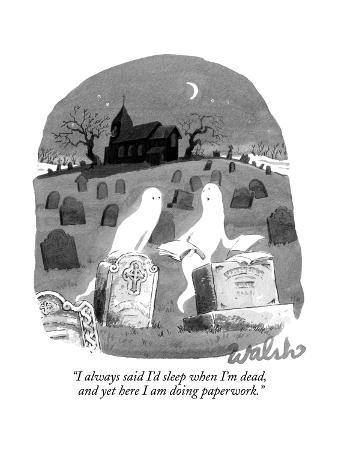 """I always said I'd sleep when I'm dead, and yet here I am doing paperwork. - New Yorker Cartoon"
