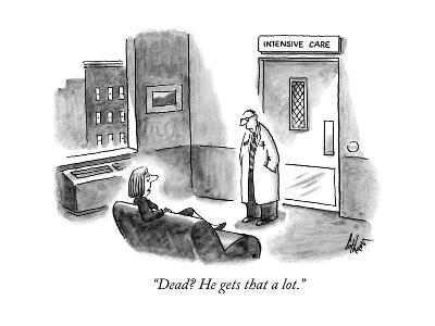 """Dead? He gets that a lot."" - New Yorker Cartoon"