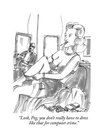 """""""Look, Peg, you don't really have to dress like that for computer crime."""" - New Yorker Cartoon"""