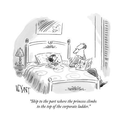"""""""Skip to the part where the princess climbs to the top of the corporate la?"""" - New Yorker Cartoon"""