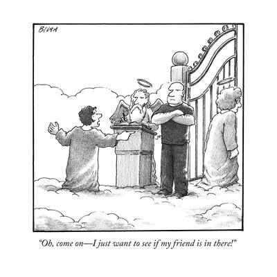 """""""Oh, come on?I just want to see if my friend is in there!"""" - New Yorker Cartoon"""