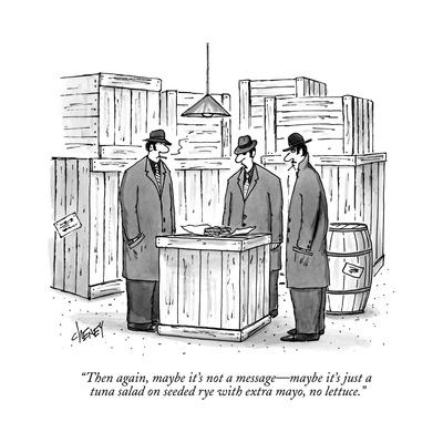"""Then again, maybe it's not a message?maybe it's just a tuna salad on seed?"" - New Yorker Cartoon"
