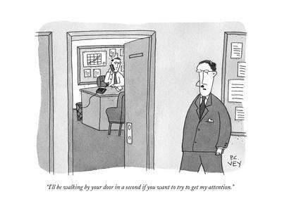 """I'll be walking by your door in a second if you want to try to get my att?"" - New Yorker Cartoon"