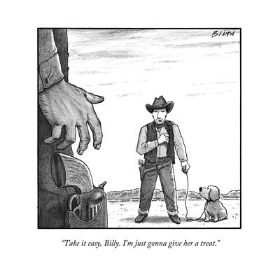 """Take it easy, Billy. I'm just gonna give her a treat."" - New Yorker Cartoon"