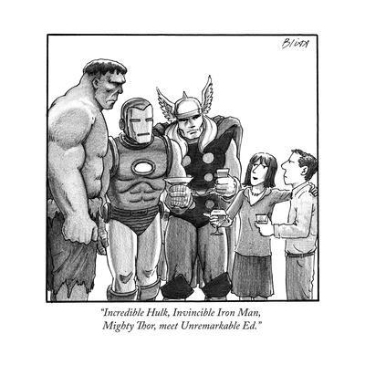 """Incredible Hulk, Invincible Iron Man, Mighty Thor, meet Unremarkable Ed."" - New Yorker Cartoon"