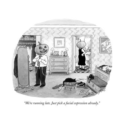 """""""We're running late. Just pick a facial expression already."""" - New Yorker Cartoon"""