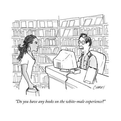 """Do you have any books on the white-male experience?"" - New Yorker Cartoon"