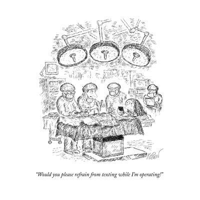 """""""Would you please refrain from texting while I'm operating!"""" - New Yorker Cartoon"""