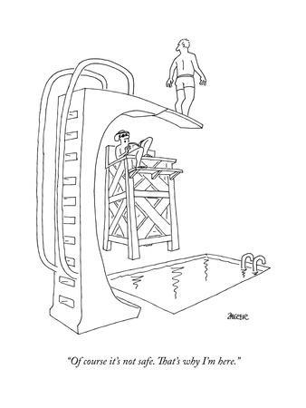 """""""Of course it's not safe. That's why I'm here."""" - New Yorker Cartoon"""