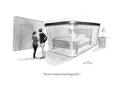 """I'm just trying to keep things fresh."" - New Yorker Cartoon"