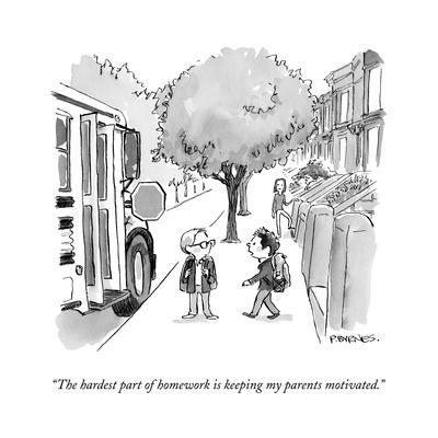 """""""The hardest part of homework is keeping my parents motivated."""" - New Yorker Cartoon"""